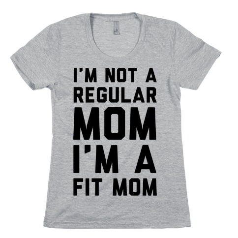 I'm Not a Regular Mom I'm a Fit Mom Womens T-Shirt