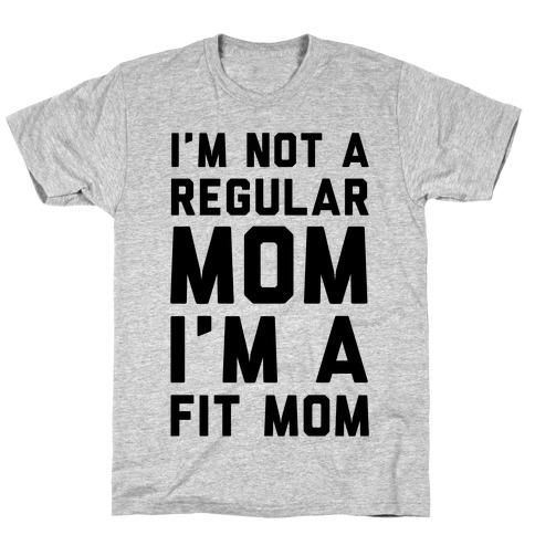 I'm Not a Regular Mom I'm a Fit Mom Mens/Unisex T-Shirt