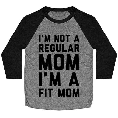 I'm Not a Regular Mom I'm a Fit Mom Baseball Tee