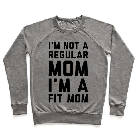 I'm Not a Regular Mom I'm a Fit Mom Pullover