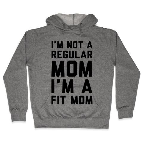 I'm Not a Regular Mom I'm a Fit Mom Hooded Sweatshirt