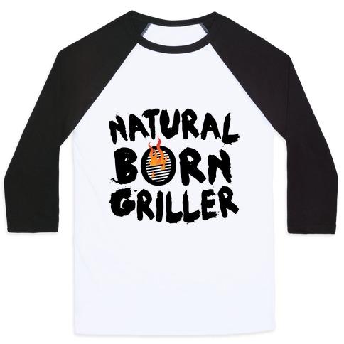 Natural Born Griller Baseball Tee