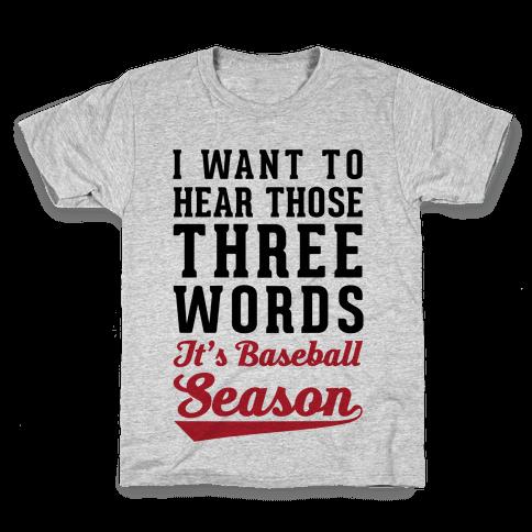 "I Want To Hear Those Three Words ""It's Baseball Season"" Kids T-Shirt"