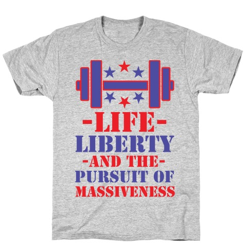 Life Liberty and the Pursuit of Massiveness T-Shirt
