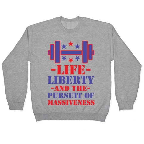 Life Liberty and the Pursuit of Massiveness Pullover