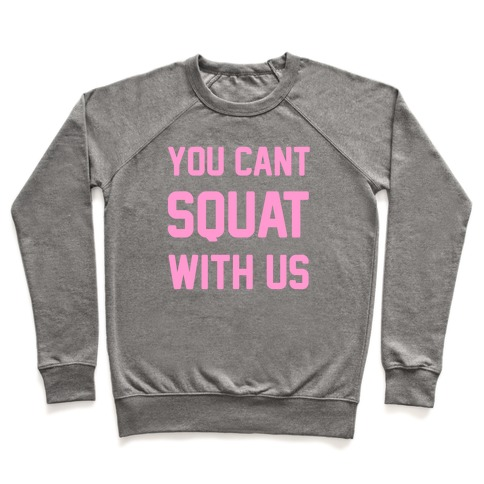 You Can't Squat With Us Pullover