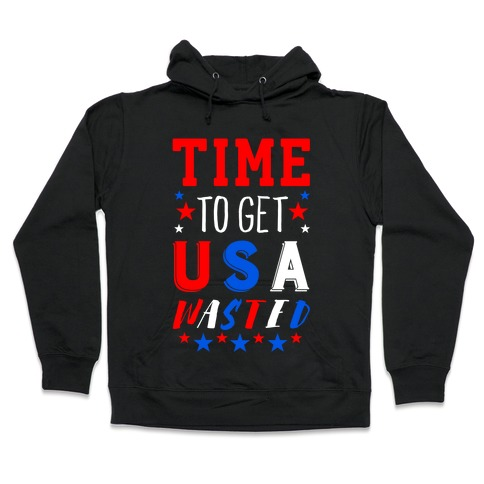 Time to Get USA Wasted Hooded Sweatshirt