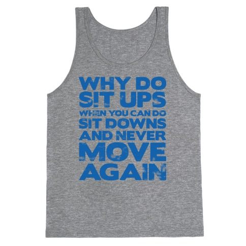 Why Do Sit Ups When You Can Do Sit Downs Tank Top