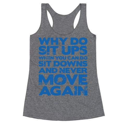 Why Do Sit Ups When You Can Do Sit Downs Racerback Tank Top