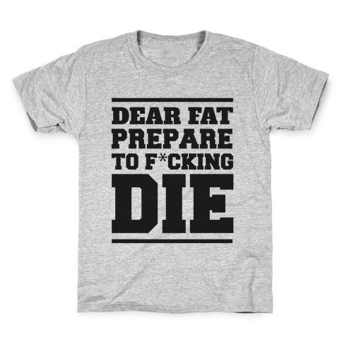 Dear Fat Prepare To Die Kids T-Shirt