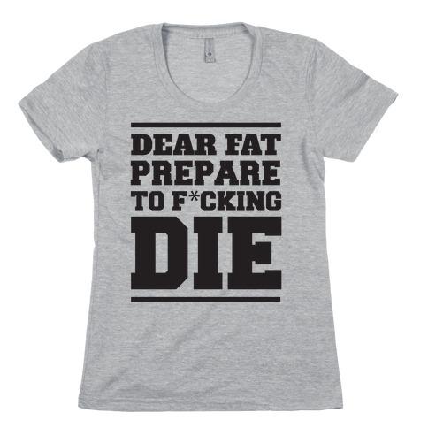 Dear Fat Prepare To Die Womens T-Shirt