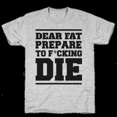 Dear Fat Prepare To Die Mens T-Shirt