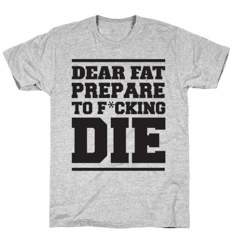 Dear Fat Prepare To Die Mens T-Shirt