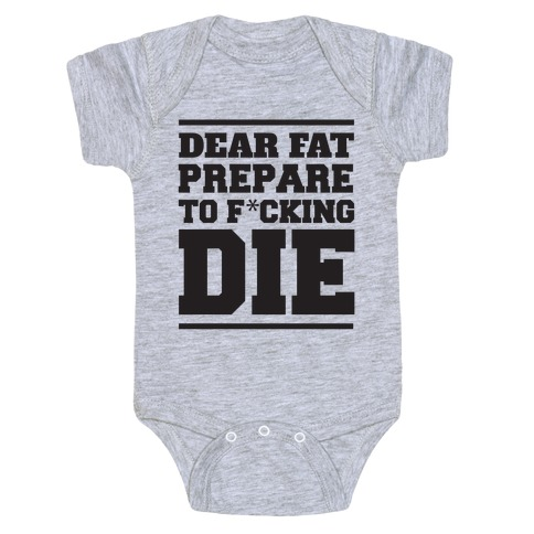 Dear Fat Prepare To Die Baby Onesy