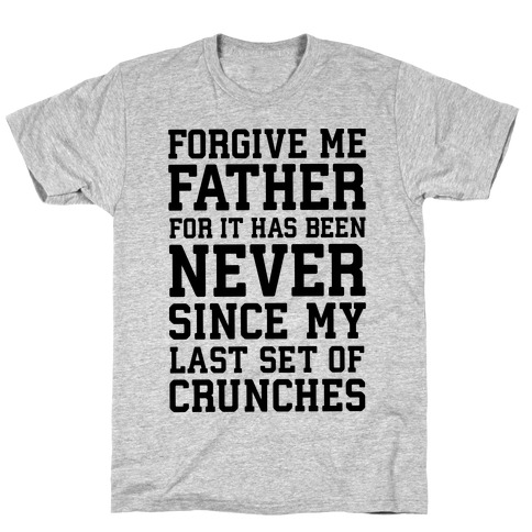Forgive Me Father, For It Has Been Never Since My Last Set Of Crunches T-Shirt