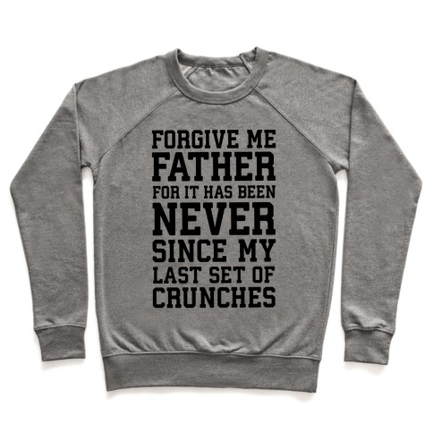 Forgive Me Father, For It Has Been Never Since My Last Set Of Crunches Pullover
