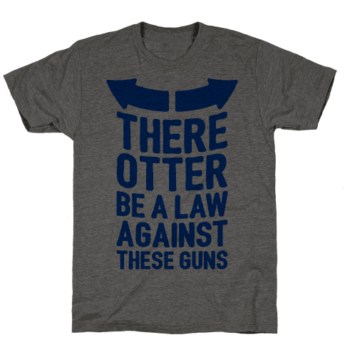 There Otter Be A Law Against These Guns