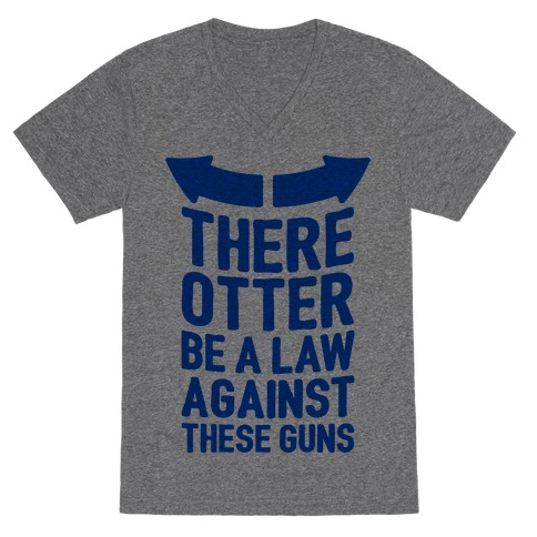 There Otter Be A Law Against These Guns V-Neck Tee Shirt