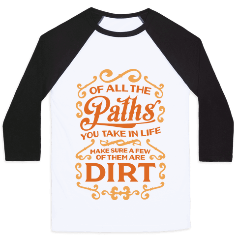 Of All The Paths You Take In Life Baseball Tee