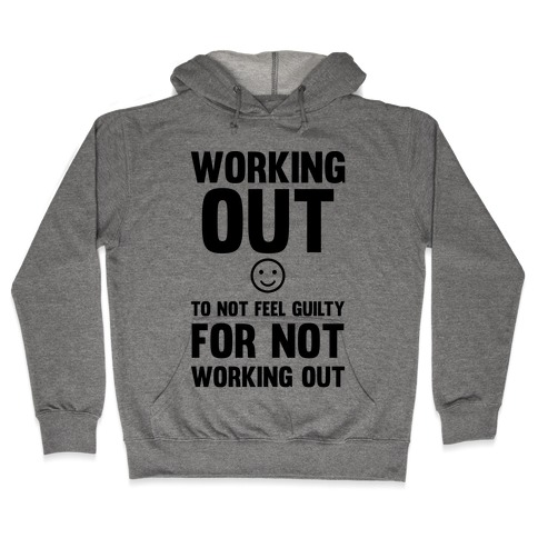 Working Out To Not Feel Guilty Hooded Sweatshirt