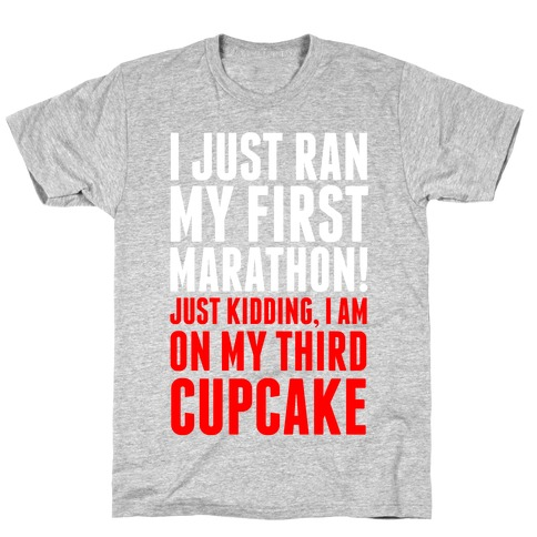 I Just Ran my First Marathon.... T-Shirt