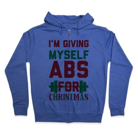 I'm Giving Myself Abs For Christmas Zip Hoodie