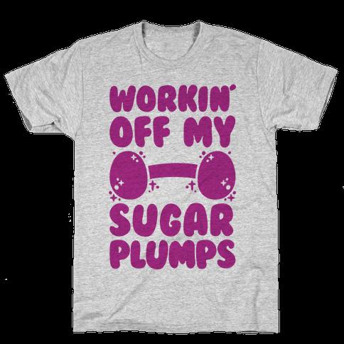 Workin' Off My Sugar Plumps Mens T-Shirt
