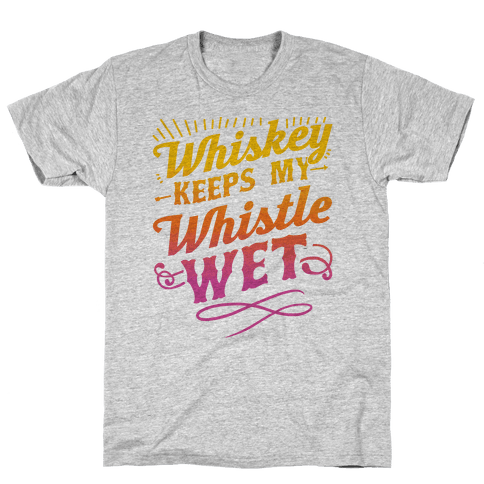 Whiskey Keeps My Whistle Wet Mens T-Shirt