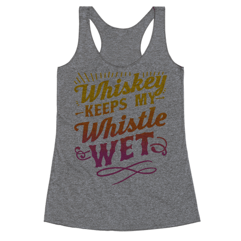 Whiskey Keeps My Whistle Wet Racerback Tank Top