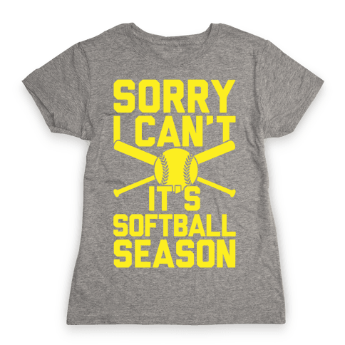 Sorry I Can't It's Softball Season Womens T-Shirt