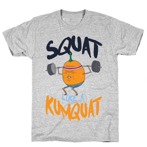 Squat Like A Kumquat Mens T-Shirt