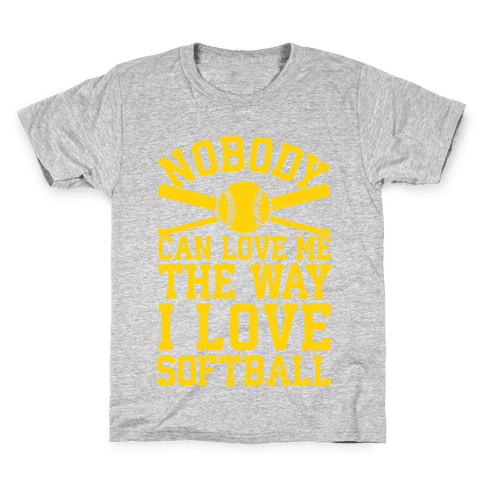 Nobody Can Love Me The Way I Love Softball Kids T-Shirt