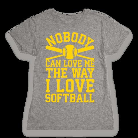 Nobody Can Love Me The Way I Love Softball Womens T-Shirt