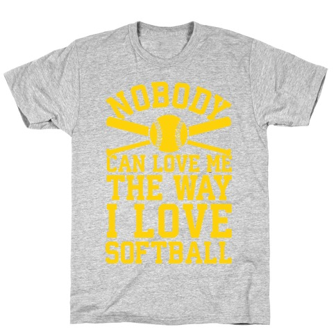 Nobody Can Love Me The Way I Love Softball T-Shirt