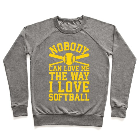 Nobody Can Love Me The Way I Love Softball Pullover