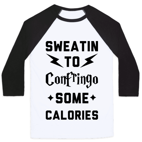 Sweatin To Confringo Some Calories Baseball Tee
