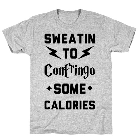 Sweatin To Confringo Some Calories Mens T-Shirt