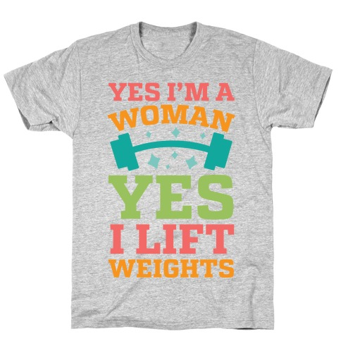 Yes I'm A Woman, Yes I Lift Weights T-Shirt