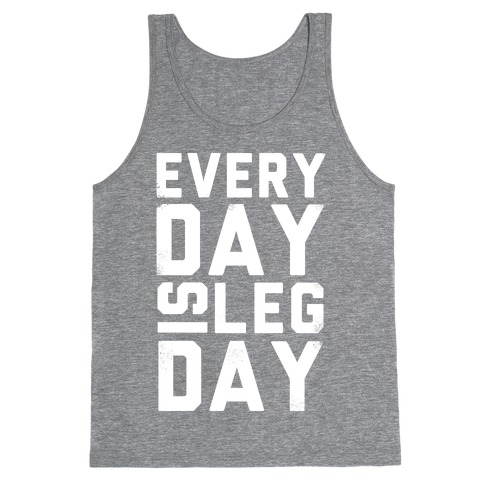 Everyday is Leg Day! Tank Top