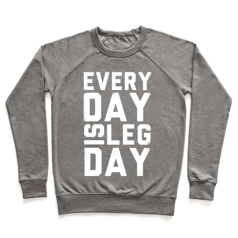 Everyday is Leg Day! Pullover