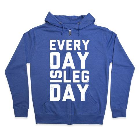 Everyday is Leg Day! Zip Hoodie
