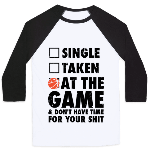 At The Game & Don't Have Time For Your Shit (Basketball) Baseball Tee