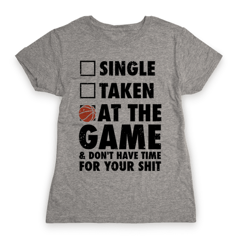 At The Game & Don't Have Time For Your Shit (Basketball) Womens T-Shirt