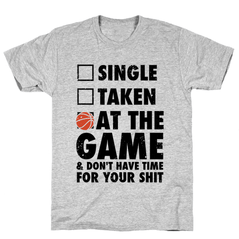 At The Game & Don't Have Time For Your Shit (Basketball) Mens T-Shirt
