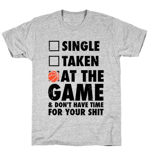 At The Game & Don't Have Time For Your Shit (Basketball) T-Shirt