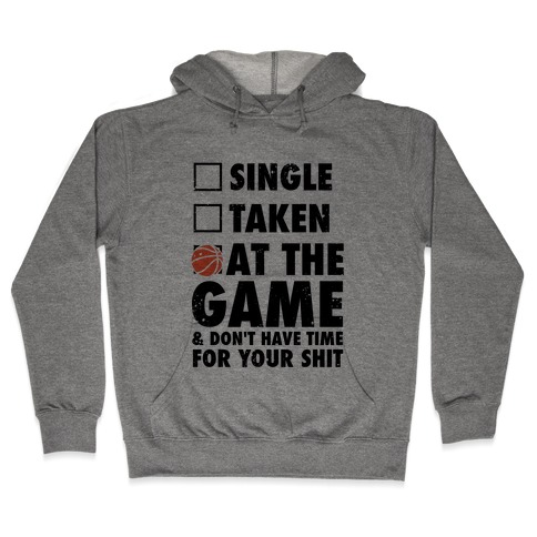 At The Game & Don't Have Time For Your Shit (Basketball) Hooded Sweatshirt