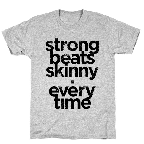 Strong Beats Skinny (Tank) T-Shirt