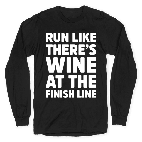 Run Like There's Wine At The Finish line Long Sleeve T-Shirt