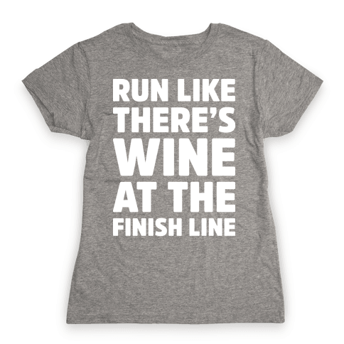 Run Like There's Wine At The Finish line Womens T-Shirt