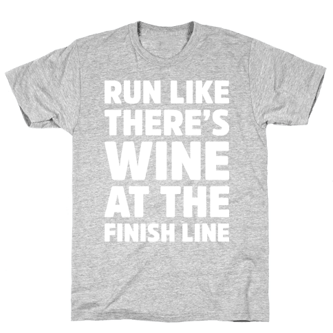Run Like There's Wine At The Finish line Mens/Unisex T-Shirt